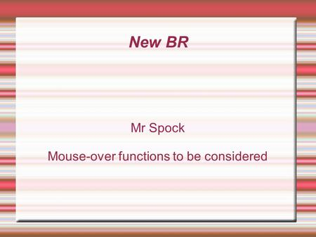 New BR Mr Spock Mouse-over functions to be considered.
