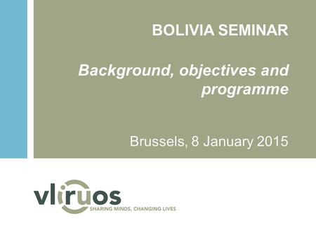 BOLIVIA SEMINAR Background, objectives and programme Brussels, 8 January 2015.