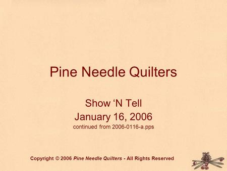 Pine Needle Quilters Show 'N Tell January 16, 2006 continued from 2006-0116-a.pps Copyright © 2006 Pine Needle Quilters - All Rights Reserved.