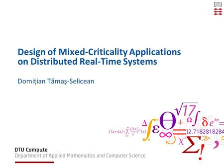 Design of Mixed-Criticality Applications on Distributed Real-Time Systems Domițian Tămaș-Selicean.