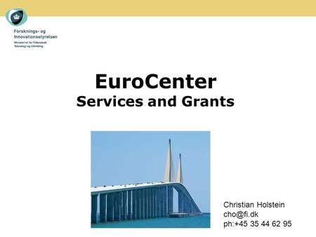 EuroCenter Services and Grants Christian Holstein ph:+45 35 44 62 95.