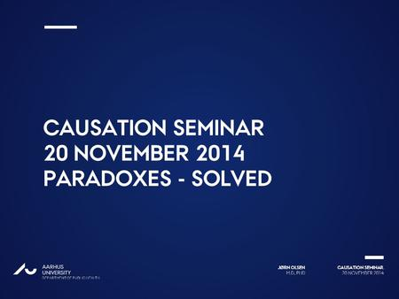 Causation seminar 20 November 2014 Paradoxes - solved