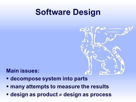 Software Design Main issues:  decompose system into parts  many attempts to measure the results  design as product  design as process.