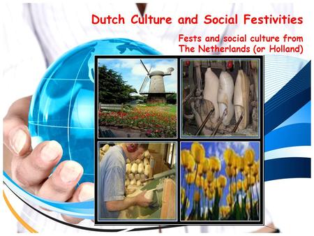 Dutch Culture and Social Festivities Fests and social culture from The Netherlands (or Holland)