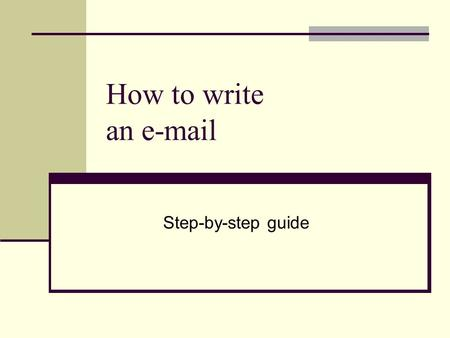 How to write an e-mail Step-by-step guide.