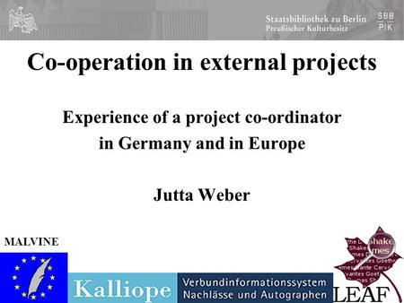 Jutta Weber, Den Haag 2003 Co-operation in external projects Experience of a project co-ordinator in Germany and in Europe Jutta Weber MALVINE.