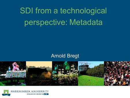 Arnold Bregt SDI from a technological perspective: Metadata.