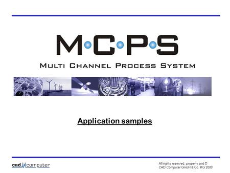 Application samples All rights reserved, property and © CAD Computer GmbH & Co. KG 2009.