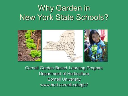 Why Garden in New York State Schools? Cornell Garden-Based Learning Program Department of Horticulture Cornell University www.hort.cornell.edu/gbl/ Cornell.
