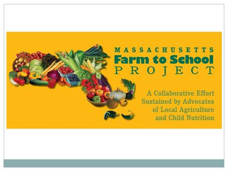 "What We Do: Mass. Farm to School Project Technical Assistance  ""Matchmaking"" services to farms, institutional food service and distributors Promotion."