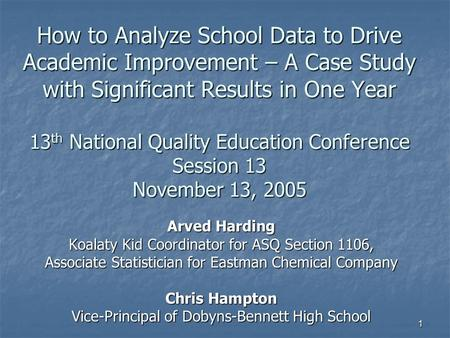 1 How to Analyze School Data to Drive Academic Improvement – A Case Study with Significant Results in One Year 13 th National Quality Education Conference.
