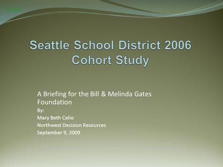 A Briefing for the Bill & Melinda Gates Foundation By: Mary Beth Celio Northwest Decision Resources September 9, 2009 AMDG.