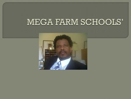 MEGA FARM SCHOOL: INSTITUTIONS/SCHOOLS ESTABLISHED AFTER CLOSING DOWN OF SMALL ISOLATED FARM SCHOOLS WITHIN A DESIGNATED AREA TO FORM ONE MAJOR INSTITUTION.