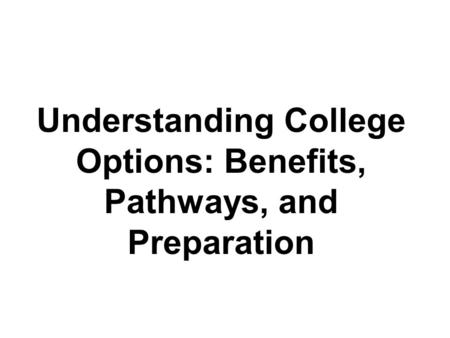 Understanding College Options: Benefits, Pathways, and Preparation.