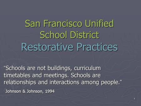 "San Francisco Unified School District Restorative Practices ""Schools are not buildings, curriculum timetables and meetings. Schools are relationships and."