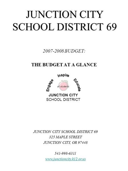 JUNCTION CITY SCHOOL DISTRICT 69 2007-2008 BUDGET: THE BUDGET AT A GLANCE JUNCTION CITY SCHOOL DISTRICT 69 325 MAPLE STREET JUNCTION CITY, OR 97448 541-998-6311.