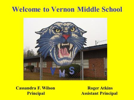 Welcome to Vernon Middle School Cassandra F. Wilson Roger Atkins Principal Assistant Principal.
