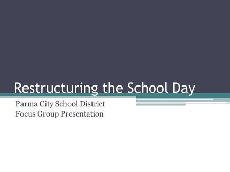 Restructuring the School Day Parma City School District Focus Group Presentation.