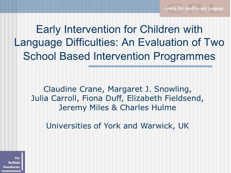 Early Intervention for Children with Language Difficulties: An Evaluation of Two School Based Intervention Programmes Claudine Crane, Margaret J. Snowling,