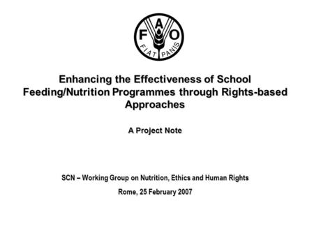 Enhancing the Effectiveness of School Feeding/Nutrition Programmes through Rights-based Approaches A Project Note SCN – Working Group on Nutrition, Ethics.