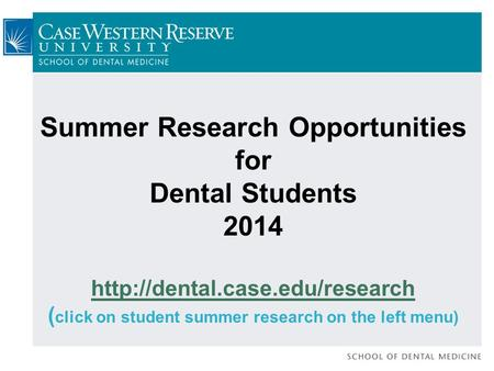Summer Research Opportunities for Dental Students 2014  ( click on student summer research on the left menu)