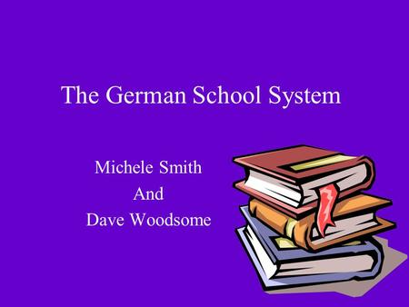 The German School System Michele Smith And Dave Woodsome.