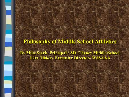 Philosophy of Middle School Athletics By Mike Stark- Principal / AD Cheney Middle School Dave Tikker- Executive Director- WSSAAA.