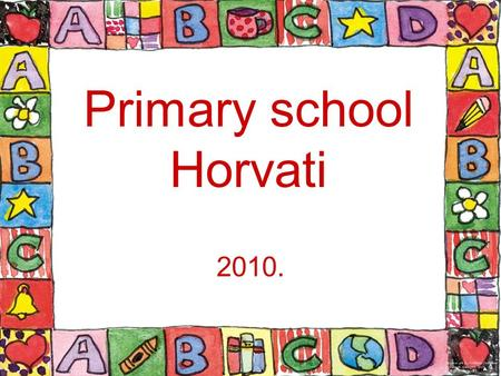Primary school Horvati 2010.. w 3/26/2015copyright 2006 www.brainybetty.com 2.