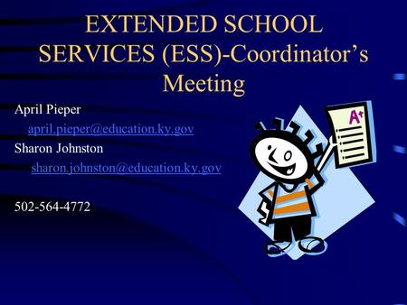 EXTENDED SCHOOL SERVICES (ESS)-Coordinator's Meeting April Pieper Sharon Johnston 502-564-4772.