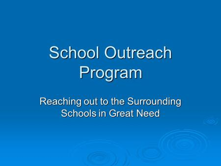 School Outreach Program Reaching out to the Surrounding Schools in Great Need.