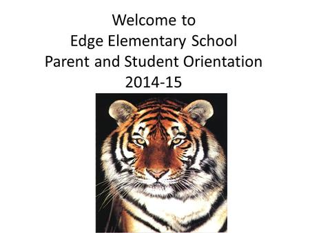 Welcome to  Edge Elementary School Parent and Student Orientation