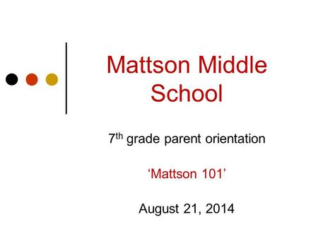 7th grade parent orientation 'Mattson 101' August 21, 2014
