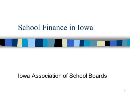 1 School Finance in Iowa Iowa Association of School Boards.