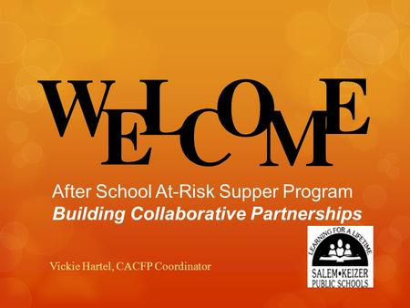 After School At-Risk Supper Program Building Collaborative Partnerships Vickie Hartel, CACFP Coordinator.