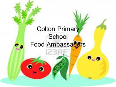 Colton Primary School Food Ambassadors. Who we are RomillyMaxSafwanOlivia HollyJayaCharlie.