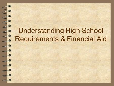 Understanding High School Requirements & Financial Aid.