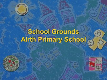 School Grounds Airth Primary School. All about us n Members of the School Grounds group work together to make decisions to improve our school's outdoor.