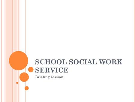 SCHOOL SOCIAL WORK SERVICE Briefing session. SCHOOL SOCIAL WORK: WHAT'S IT REALLY LIKE?  (3 mins)