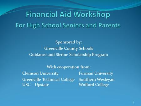 Sponsored by: Greenville County Schools Guidance and Sirrine Scholarship Program With cooperation from: Clemson UniversityFurman University Greenville.