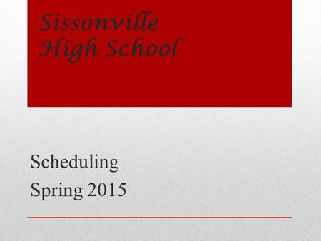 Sissonville High School Scheduling Spring 2015. Graduation Requirements English (4 Credits) English 9. 10. 11. 12. (4 Credits) Options: Regular, Honors.