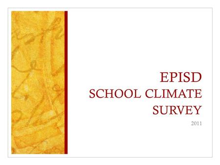EPISD SCHOOL CLIMATE SURVEY 2011. Do parents seem to understand your school rules and expectation for student behavior? Staff Teachers Paraprofessional.