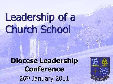 Leadership of a Church School Diocese Leadership Conference 26 th January 2011.