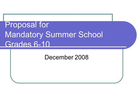Proposal for Mandatory Summer School Grades 6-10 December 2008.
