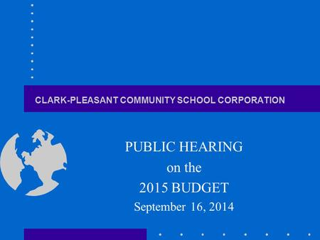 CLARK-PLEASANT COMMUNITY SCHOOL CORPORATION PUBLIC HEARING on the 2015 BUDGET September 16, 2014.