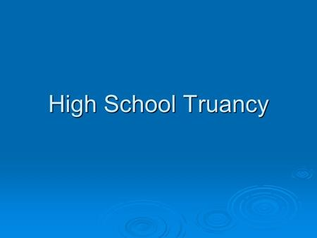 High School Truancy. What is Truancy?  Truancy is the first sign of trouble in a young person's life.  When children start missing school this is a.