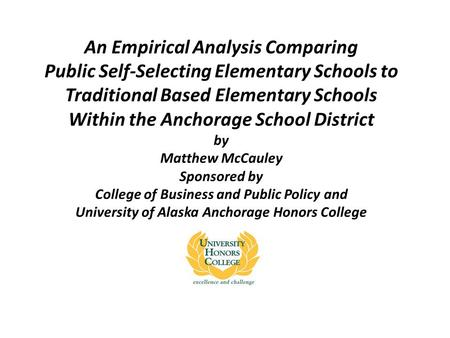 An Empirical Analysis Comparing Public Self-Selecting Elementary Schools to Traditional Based Elementary Schools Within the Anchorage School District by.