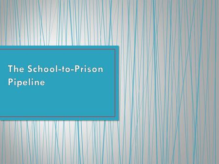 A system of laws, policies, and practices that pushes students out of schools and into the juvenile and criminal systems An over-reliance on school.