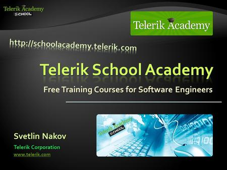 Free Training Courses for Software Engineers Svetlin Nakov Telerik Corporation www.telerik.com.