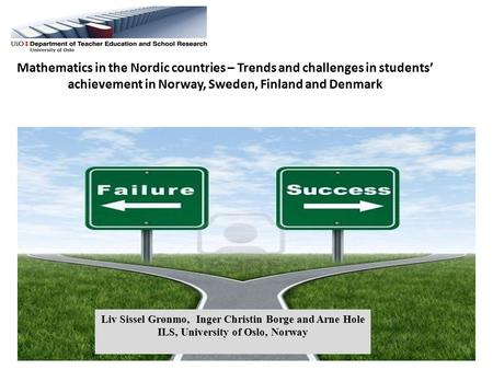 Mathematics in the Nordic countries – Trends and challenges in students' achievement in Norway, Sweden, Finland and Denmark Liv Sissel Grønmo, Inger Christin.