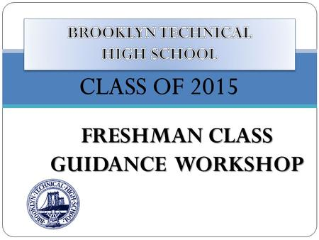 FRESHMAN CLASS GUIDANCE WORKSHOP To serve as an advocate and resource for students. To counsel, consult, collaborate, review schedules and transcripts,